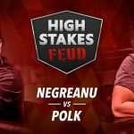 Polk Negreanu High Stakes Feud
